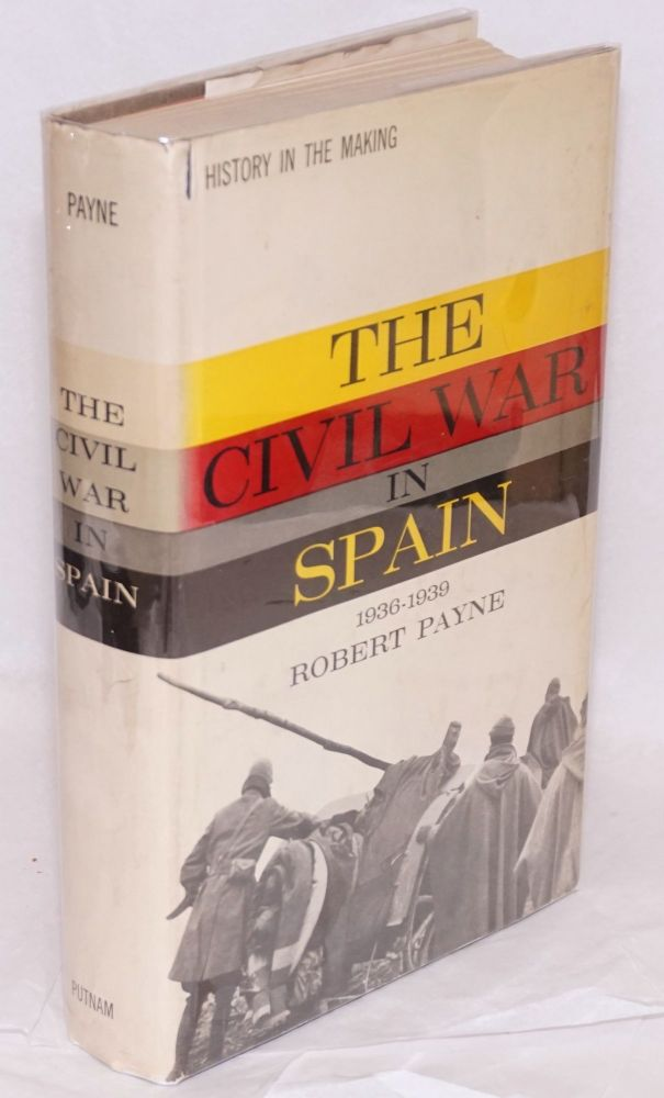 The Civil War in Spain; 1936-1939. Robert Payne.