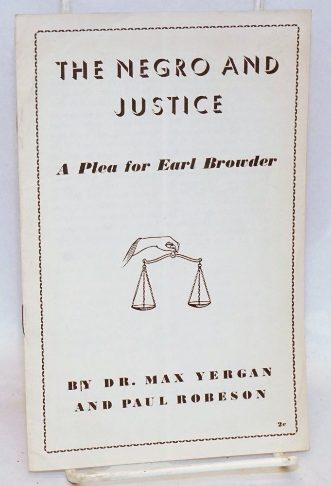The Negro and Justice: a plea for Earl Browder. Max Yergan, Paul Robeson.