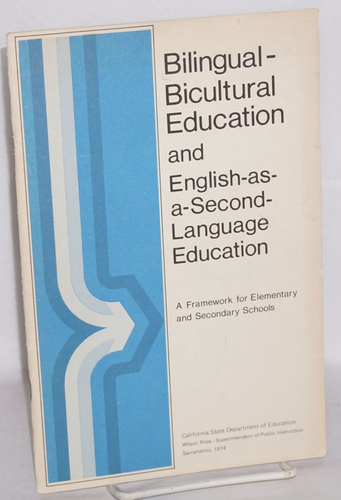 Bilingual-bicultural education and English-as-a-second-language education a framework for elementary and secondary schools adopted by the California State Board of Education July 12, 1973