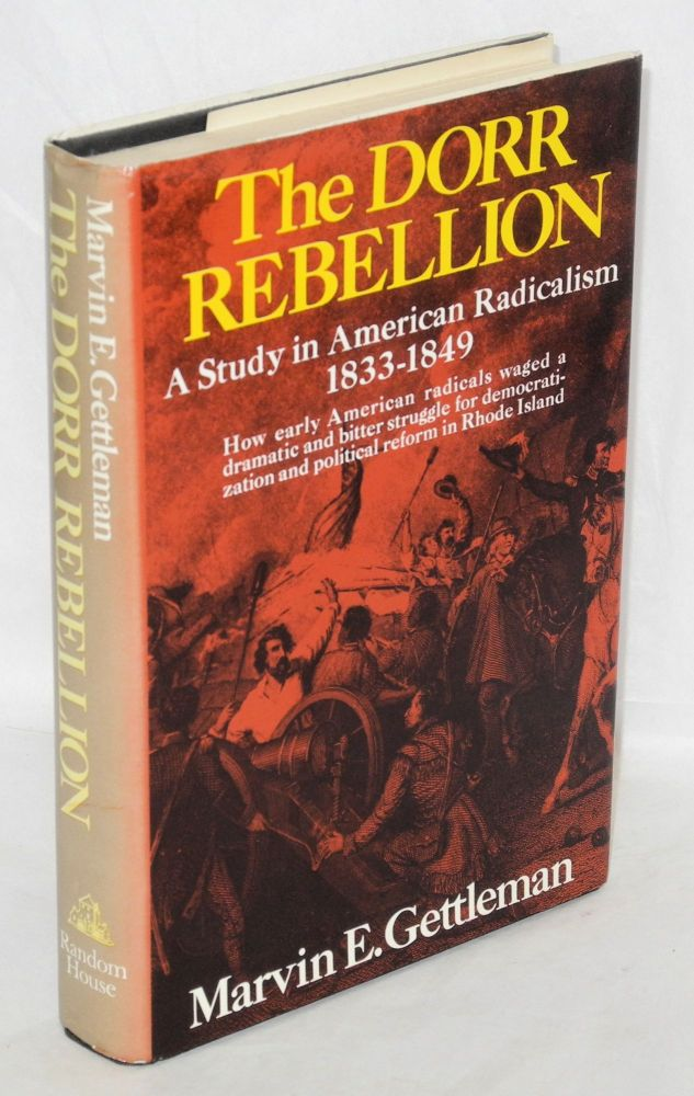 The Dorr Rebellion; a study in American radicalism, 1833-1849. Marvin E. Gettleman.