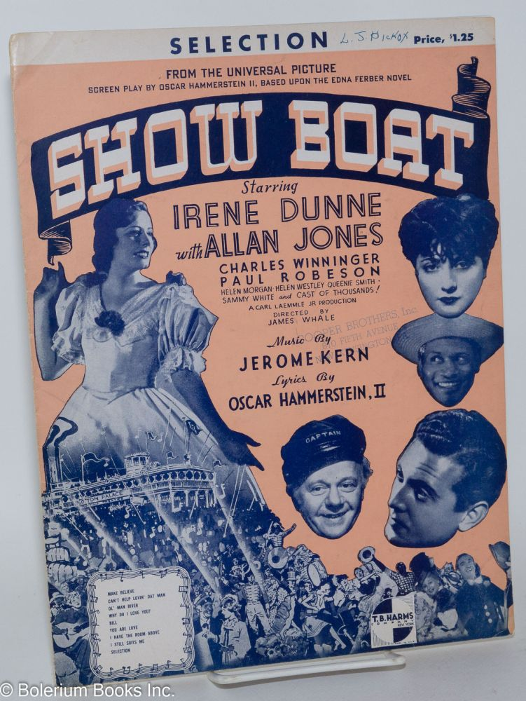 Show Boat selection from the Universal picture starring Irene Dunne with Allan Jones, Charles Winniger, Paul Robeson, Helen Morgan, Helen Westley Queenie Smith Sammy White and Cast of Thousands! Music by Jerome kern, lyrics by Oscar Hammerstein, II. Paul Robeson.