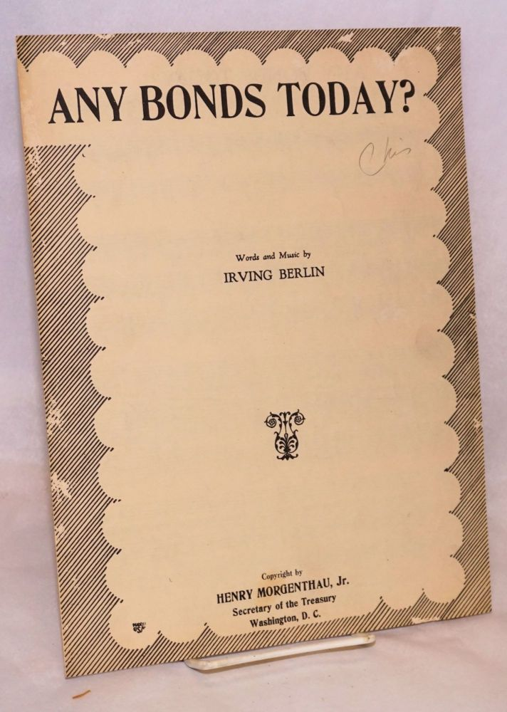 Any bonds today? copyright by Henry Morgenthau, Jr., secretary of the treasury. Irving Berlin, words and music.