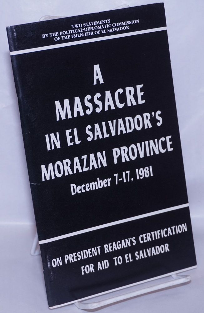 A Massacre in El Salvador's Morazan province; condemnation of the massacre in communities in Northern Morazan province during the operation launched in the area between December 7 - 17, 1981 / On president Reagan's certification for aid to El Salvador, statement of the FMLN / FDR's political diplomatic commission on president Reagan's certification regarding the situation in El Salvador