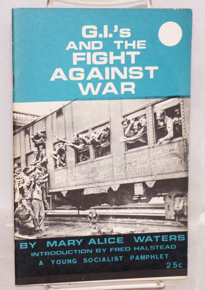 G.I.'s and the fight against war. Introduction by Fred Halstead. Mary Alice Waters.
