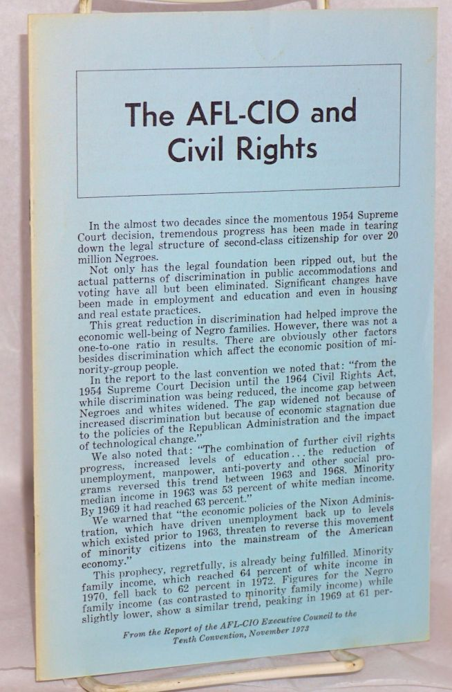 The AFL-CIO and civil rights. Report of the AFL-CIO Executive Council and the resolutions adopted at the Tenth Convention, November 1973. American Federation of Labor, Congress of Industrial Organizations.