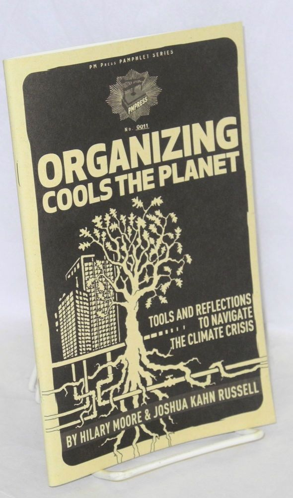 Organizing cools the planet, tools and reflections to navigate the climate crisis. Hilary Moore, Joshual Kahn Russell.