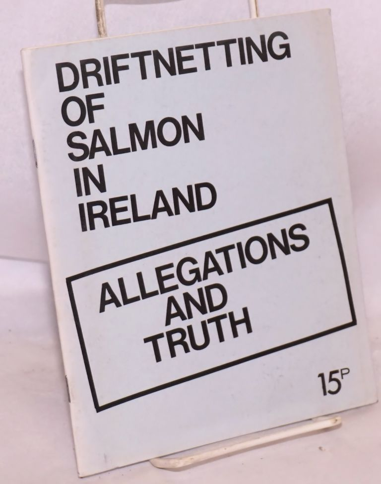 Driftnetting of salmon in Ireland: allegations and truth. National Fishermen's Defence Organisation.