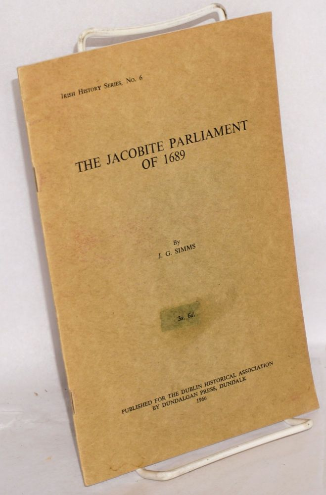 The Jacobite Parliament of 1689. J. G. Simms.