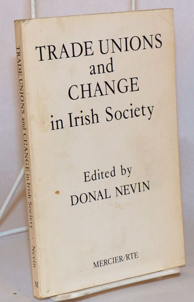 Trade unions and change in Irish society. Donald Nevin.