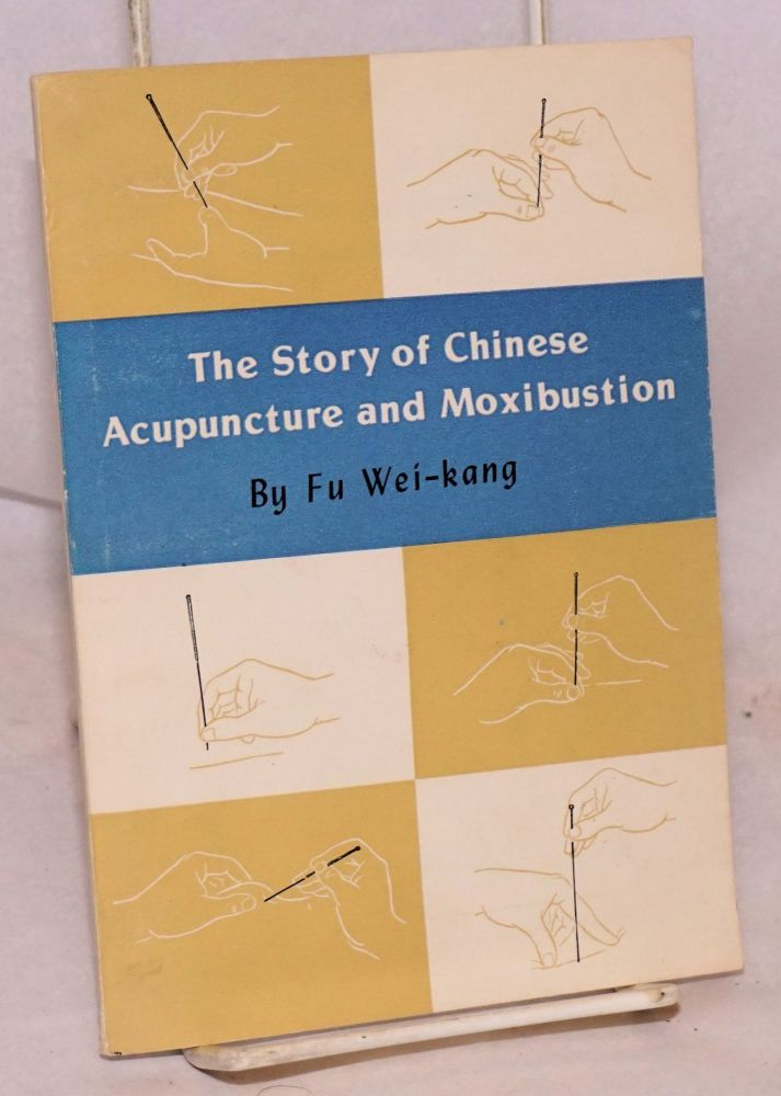 The story of Chinese acupuncture and moxibuxtion. Fu Wei-kang.