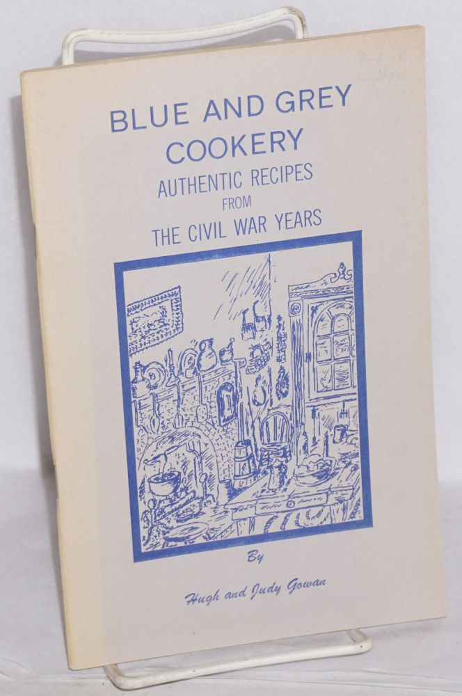 Blue and Grey Cookery: Authentic Recipes from the Civil War Years. Hugh and Judy Gowan.