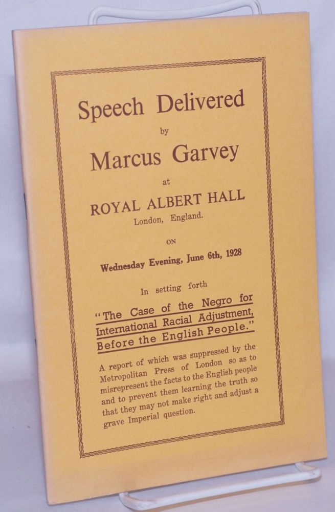 """Speech Delivered by Marcus Garvey at Royal Albert Hall: """"The Case of the Negro for International Racial Adjustment, before the English People"""" London, England on Wednesday Evening, June 6th, 1928. Marcus Garvey."""