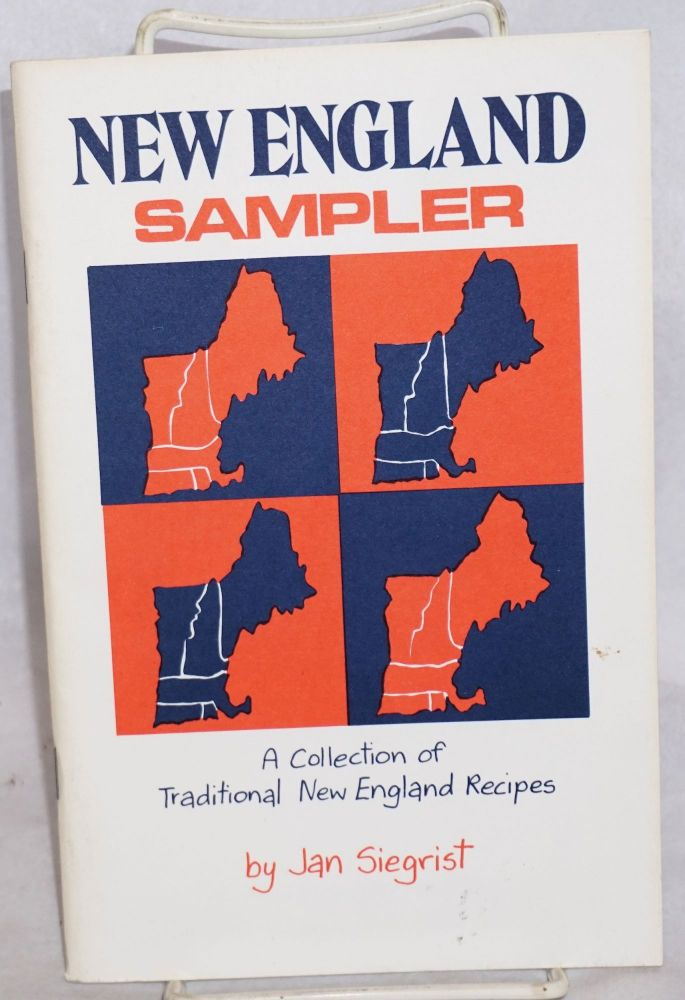 New England sampler: a collection of traditional New England recipes. Jan Siegrist.