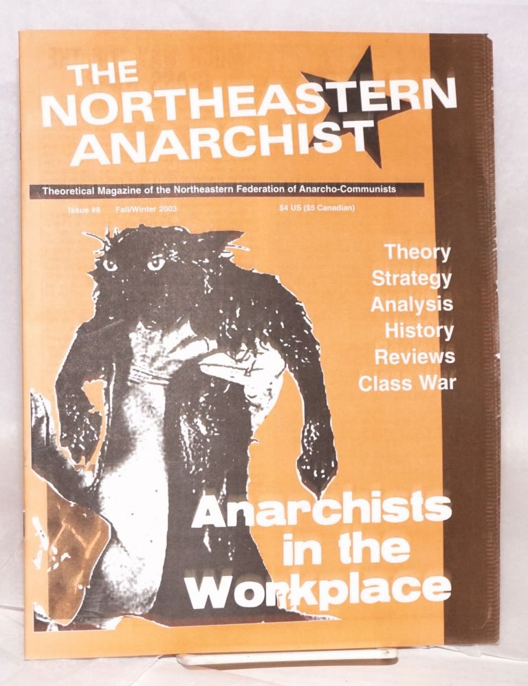 The Northeastern Anarchist. theoretical magazine of the Northeastern Federation of Anarcho-Communists. No. 8 (Fall/Winter 2003)