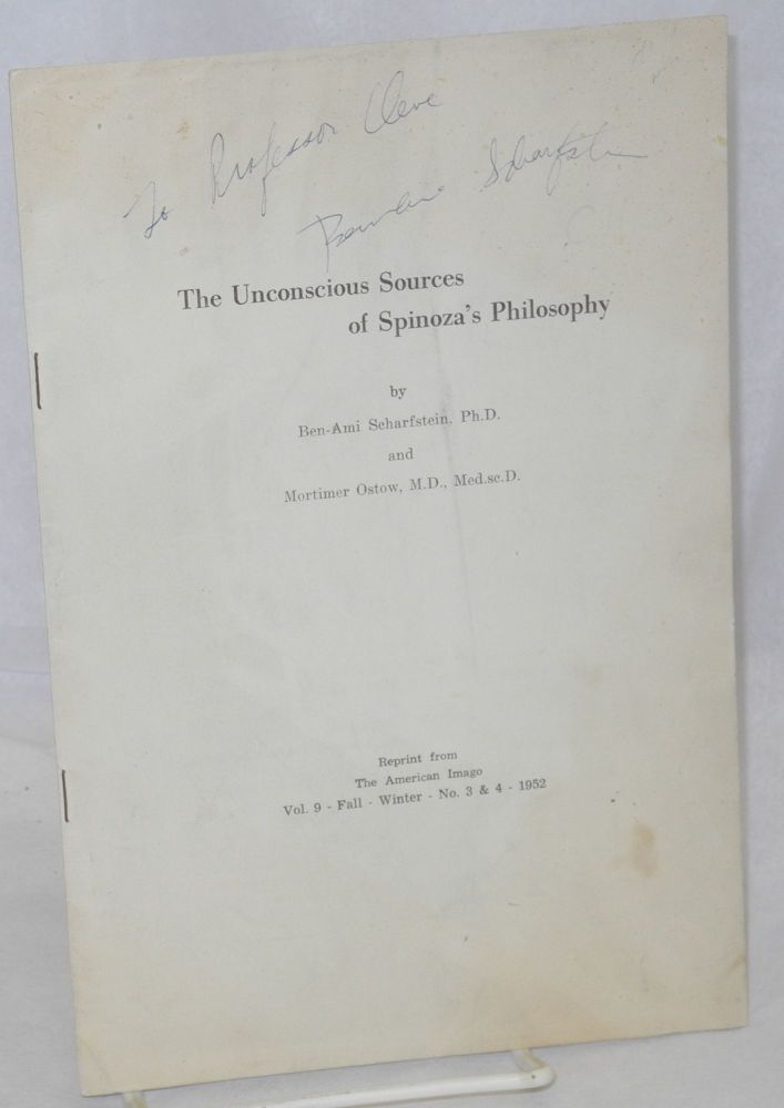 The unconscious sources of Spinoza's philosophy; reprint from The American Imago vol. 9 - Fall - Winter - no. 3 & 4 - 1952. Ben-Ami Scharfstein, M. D. Mortimer Ostow.