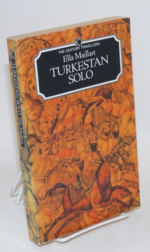 Turkestan solo one woman's expedition from the Tien Shan to the Kizil Kum. Ella Maillart.
