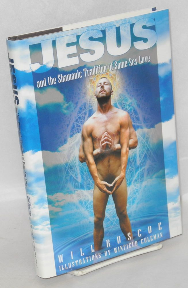 Jesus and the shamanic tradition of same sex love. Will Roscoe, , Winfield Coleman.