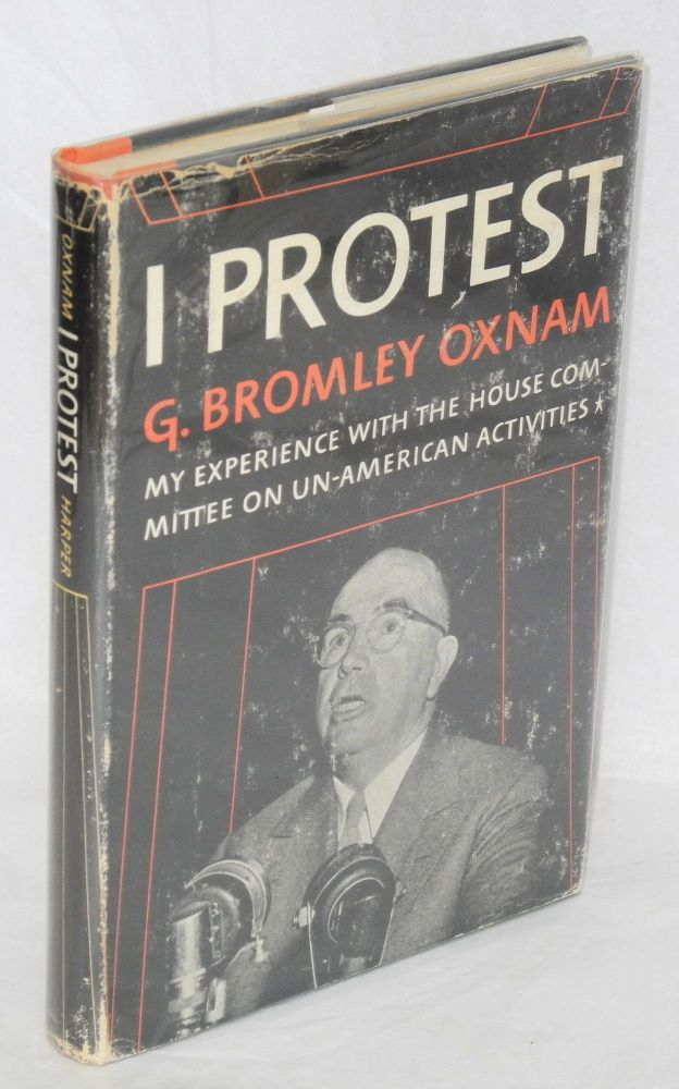 I protest; my experience with the House Committee on Un-American Activities [sub-title from dj]. G. Bromley Oxnam.