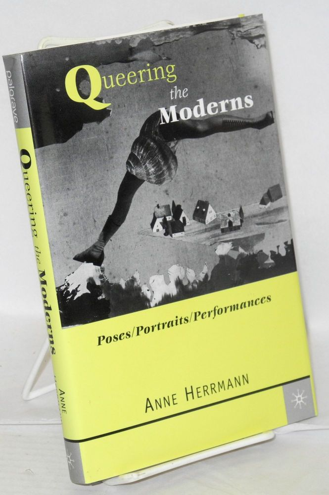Queering the moderns: poses/portraits/performances. Anne Herrmann.