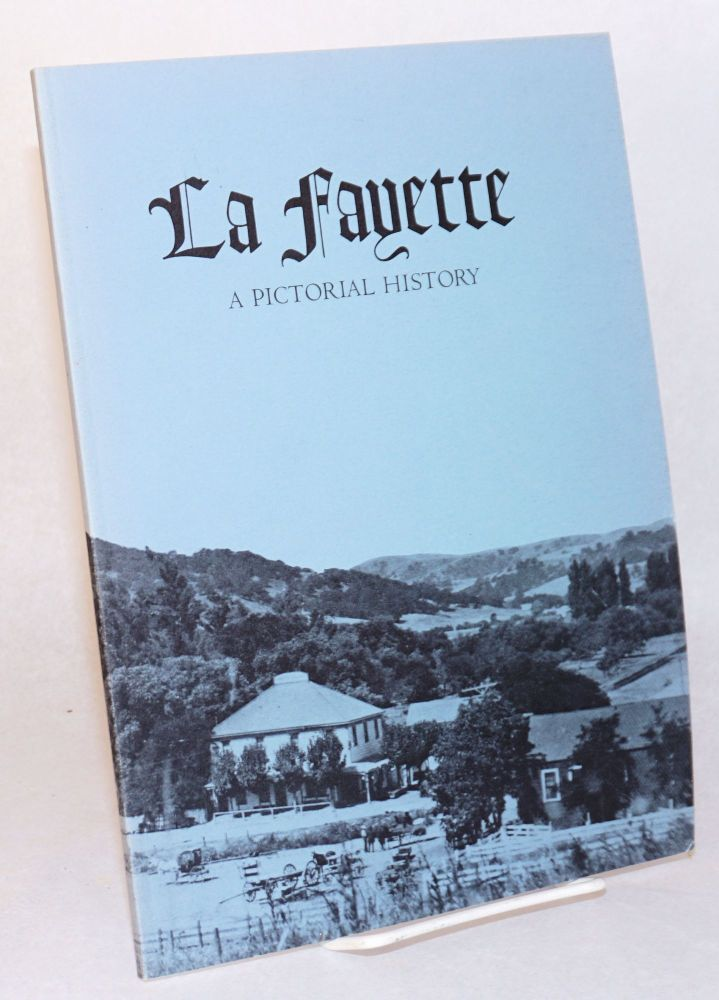 La Fayette from rancho to suburb; a pictorial history of the City of Lafayette. Joan Merryman, picture editor, Richard Lloyd, book design. Sandy Kimball.