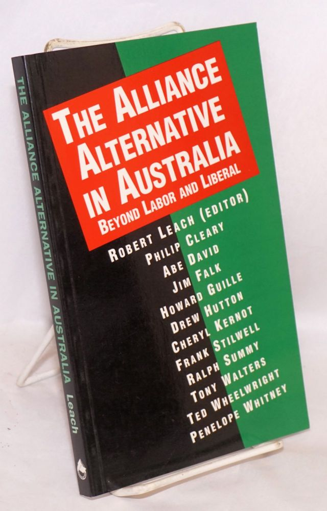 The alliance alternative in Australia beyond labor and liberal. Robert Leach.