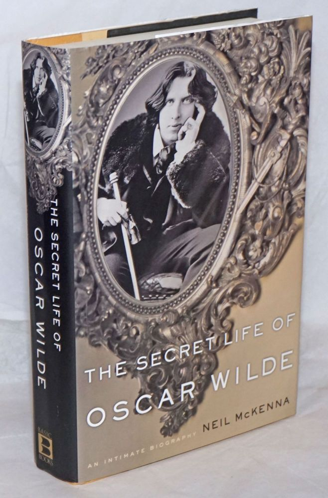The Secret Life of Oscar Wilde an initimate biography. Oscar Wilde, Neil McKenna.