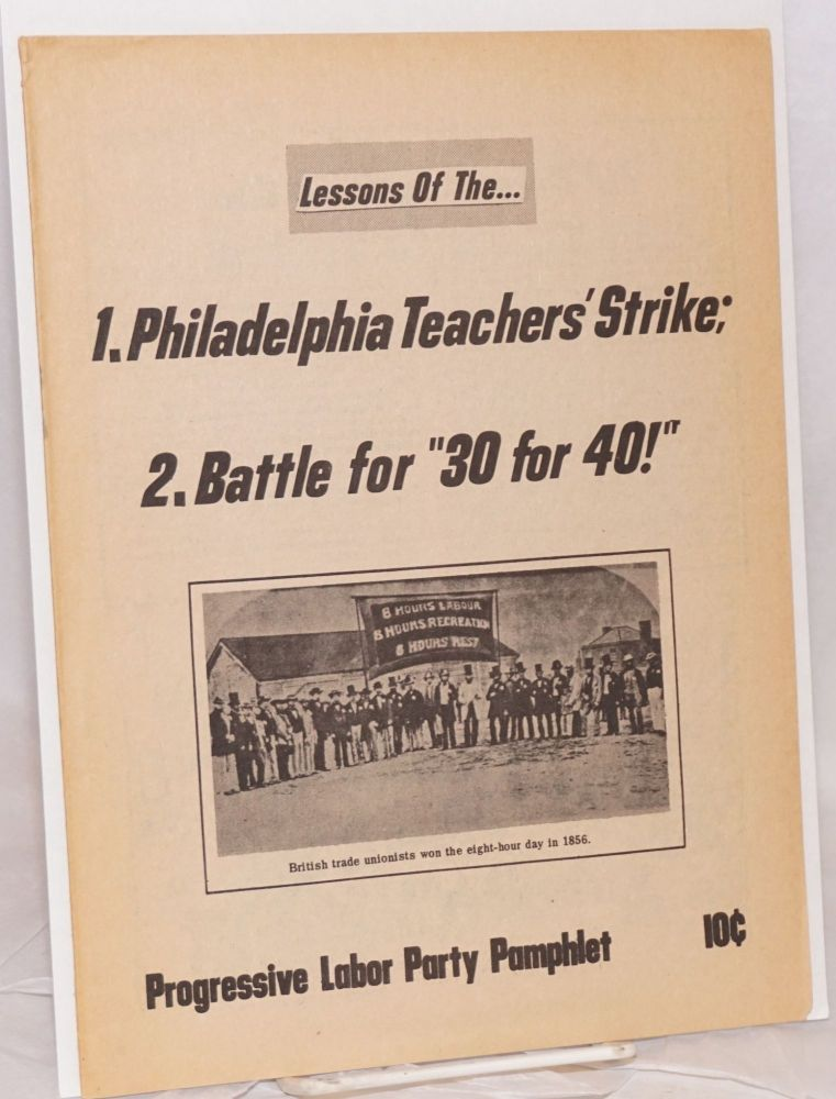 "Lessons of the... 1. Philadelphia Teachers' Strike; 2. Battle for ""30 for 40"" Progressive Labor Party."