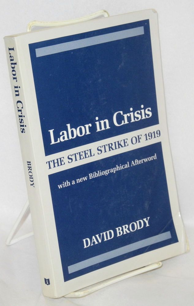Labor in crisis; the steel strike of 1919. With a new bibliographical after word. David Brody.