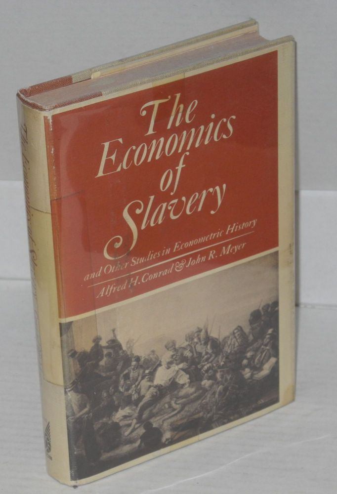 The economics of slavery and other studies in econometric history. Alfred H. Conrad, John R. Meyer.