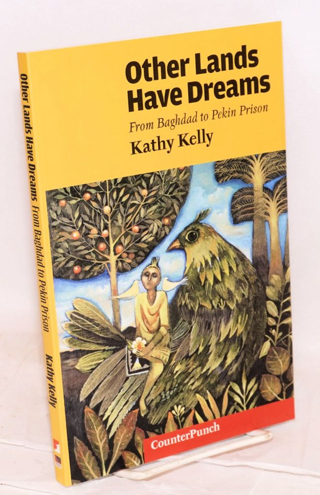 Other lands have dreams from Baghdad to Pekin Prison. Kathy Kelly.