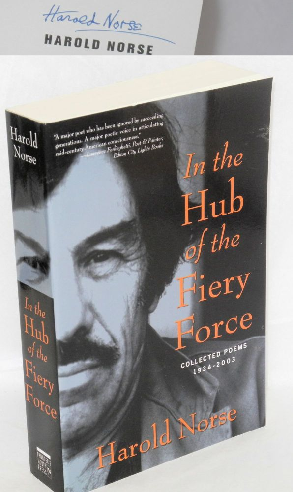 In the hub of the fiery force. Collected poems of Harold Norse, 1934-2003. Harold Norse.