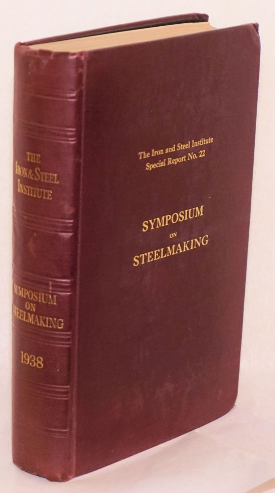 Symposium on steelmaking (acid and basic open-hearth practice.) Organized by the Iron and Steel Institute and held in the lecture theatre of the Institution of civil engineers, London, on May 4 and 5, 1938