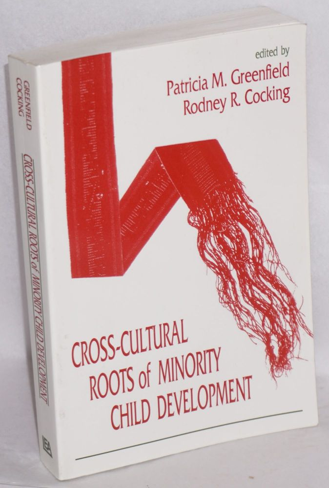 Cross-Cultural Roots of Minority Child Development. Patricia Marks Greenfield, Rodney R. Cocking.