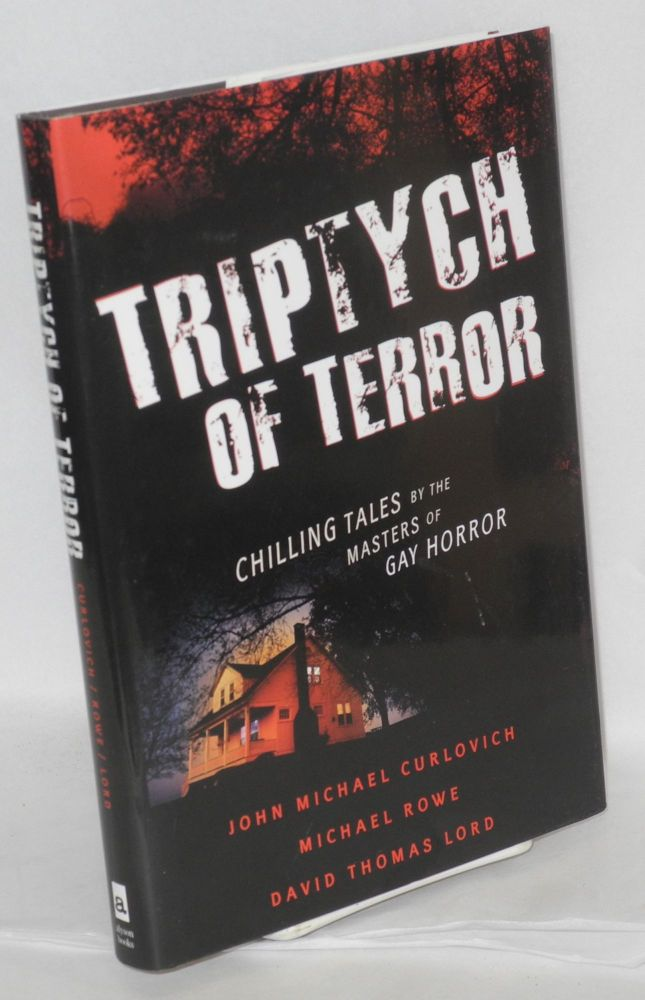 Triptych of terror three chilling tales by the masters of gay horror. John Michael Curlovich, Michael Rowe, David Thomas Lord.