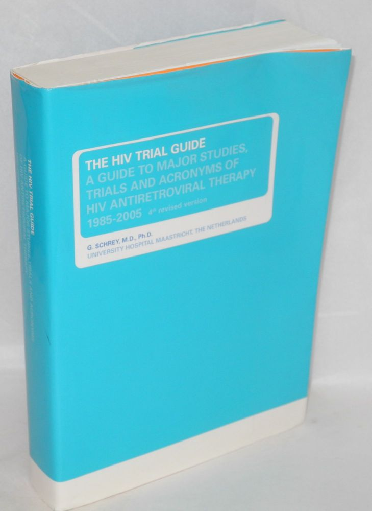 The HIV trial guide: a guide to major studies, trials and acronyms of HIV antiretroviral therapy 1985-2005. G. Schrey.