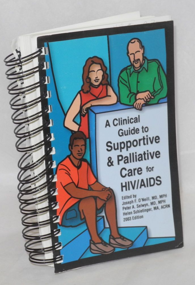 A clinical guide to supportive & palliative care for HIV/AIDS. Joseph F. O'Neill, Peter A. Selwyn, Helen Schietinger.