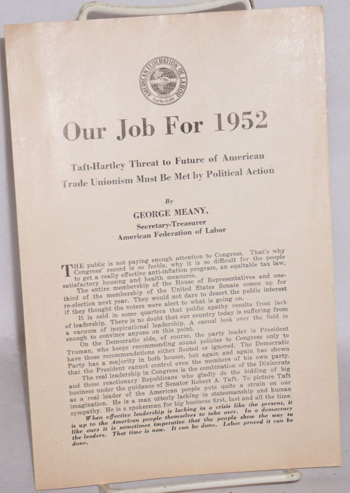 Our job for 1952: Taft-Hartley threat to future of American trade unionism must be met by political action. George Meany.