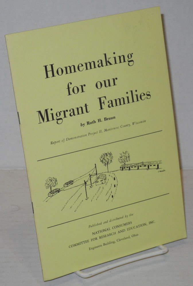 Homemaking for our migrant families; report of Demonstration Project II, Manitowoc County, Wisconsin. Ruth Braun.