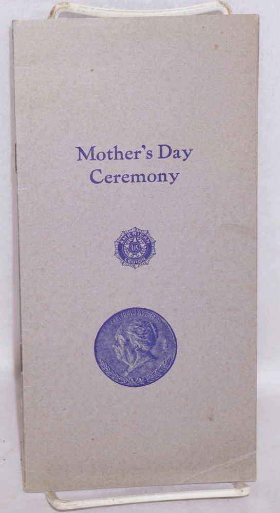 Thirteenth annual Mother's Day Ceremony, by the San Francisco Post no. 1, the American Legion and its auxiliary, San Francisco Unit no. 1. Honoring all the war mothers of the world. American Legion.