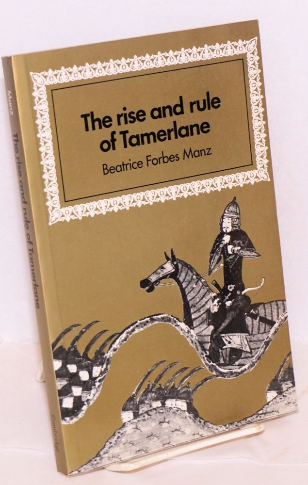 The rise and rule of Tamerlane. Beatrice Forbes Manz.