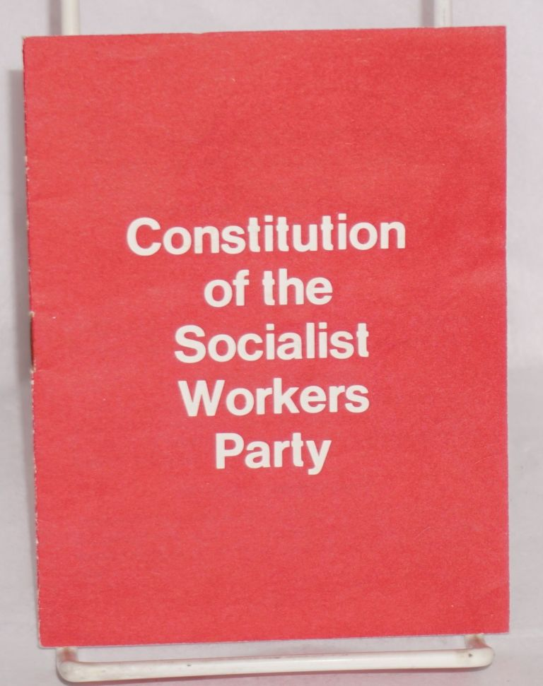 Constitution of the Socialist Workers Party as ratified by the Twenty-ninth convention, August, 1977. Socialist Workers Party.