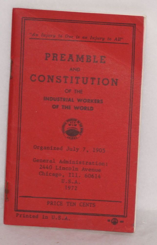 Preamble and constitution of the Industrial Workers of the World. Industrial Workers of the World.