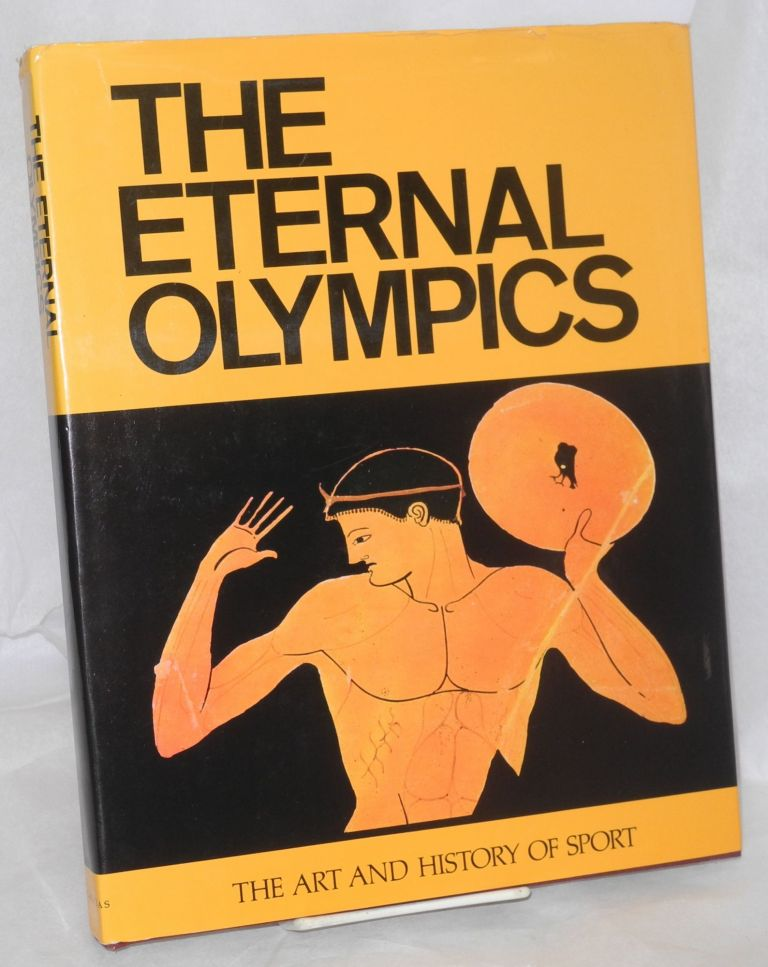 The eternal olympics the art and history of sport. Introduction by Manolis Andronicos. Nicolaos Yalouris.