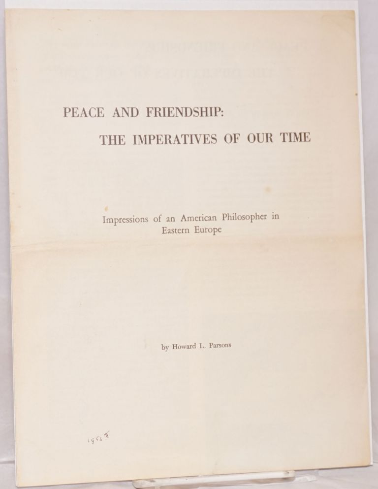 Peace and Friendship: The Imperatives of Our Time Impressions of an American Philosopher in Eastern Europe. Howard L. Parsons.