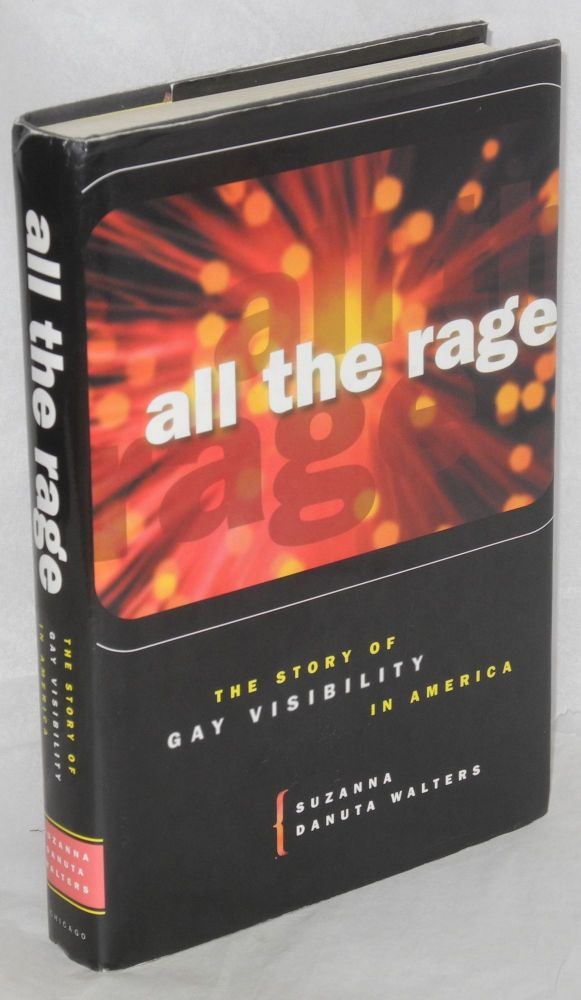 All the rage; the story of Gay visibility in America. Suzanna Danuta Walters.