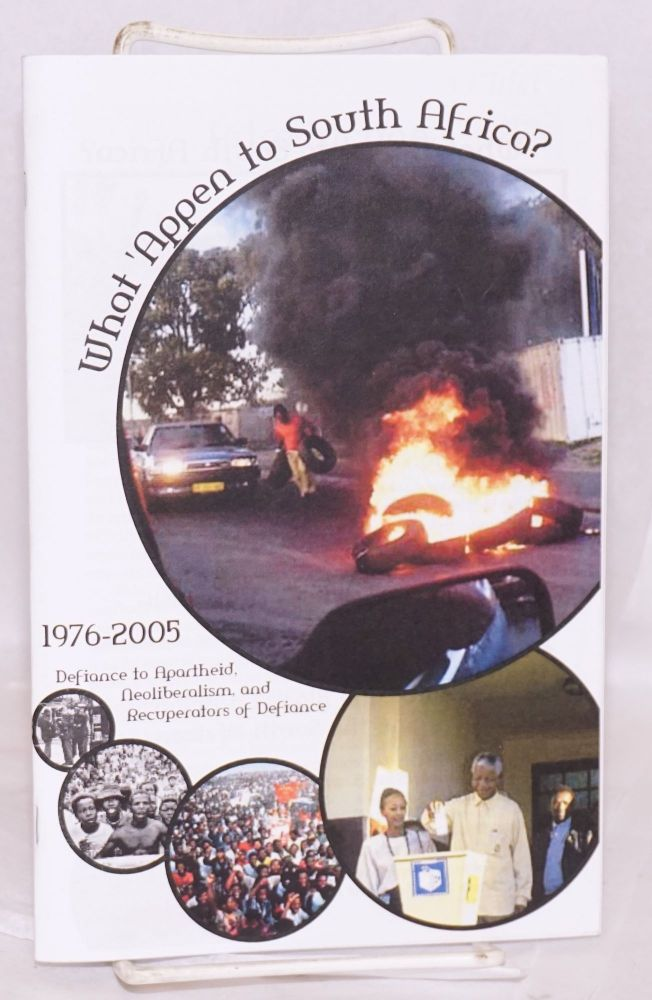 What 'Appen to South Africa? 1976-2005. Defiance to Apartheid, Neoliberalism, and Recuperators of Defiance