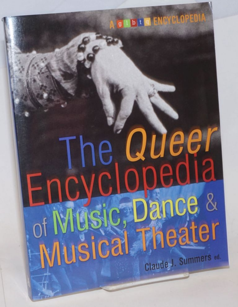 The queer enyclopedia of music, dance & musical theater. Claude J. Summers.