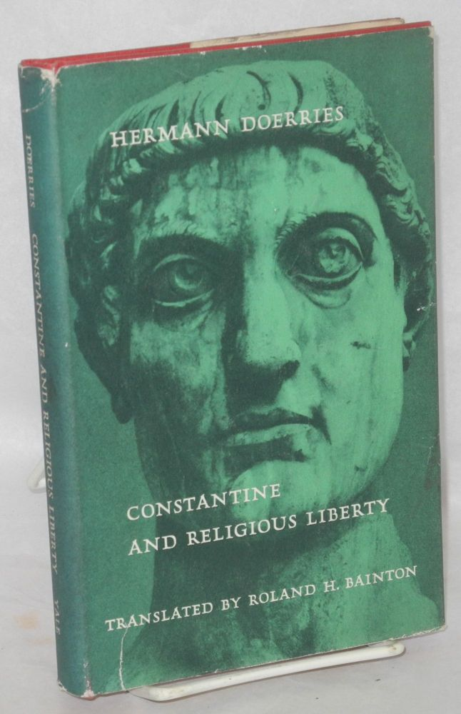 Constantine and religious liberty. Translated from the German by Roland H. Bainton. Hermann Doerries.
