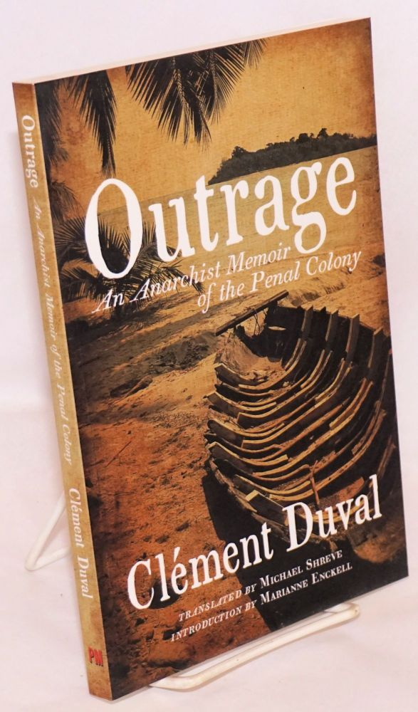 Outrage. An anarchist memoir of the penal colony. Translated by Michael Shreve, introduction by Marianne Enchkell. Clêment Duval.