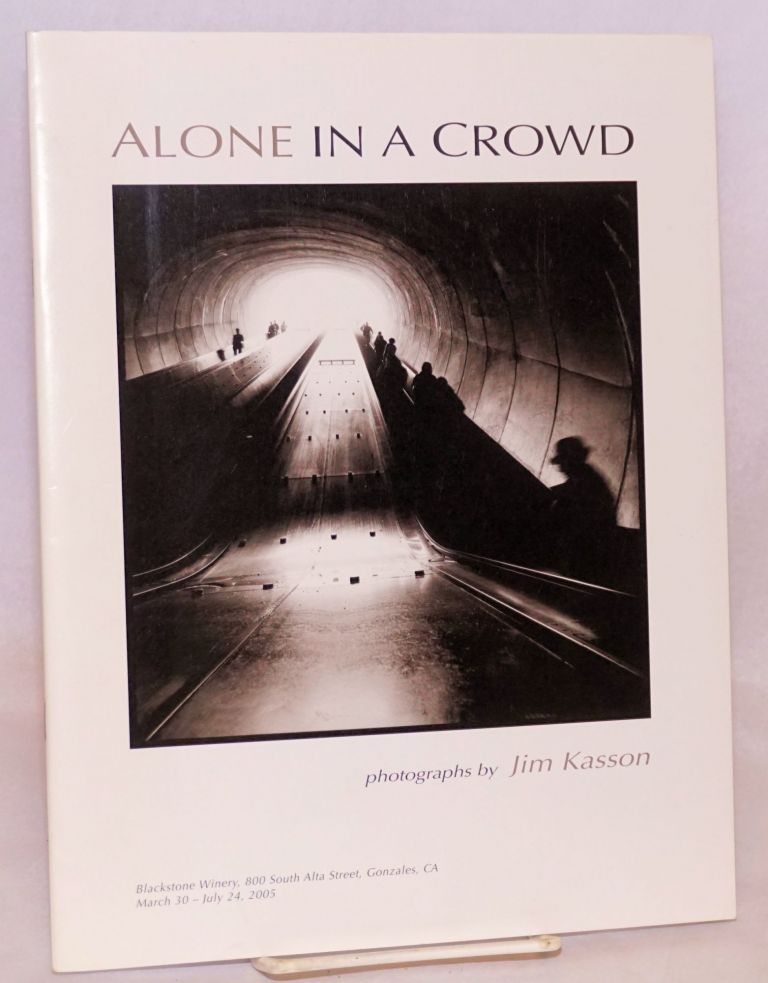 Alone in a crowd photographs [1987-1993]; curated by Eric Bosler. March 30 - July 24, 2005, 11 am - 4 pm. Jim Kasson.
